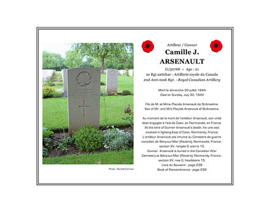 Camille Joseph ARSENAULT, gunner, G/50768, age 21, 2nd Anti-tank Regiment, Royal Canadian Artillery, died on Sunday, July 30, 1944. He was the son of Mr. and Mrs. Placide Arsenault of St. Anselme. Gunner Arsenault is buried in the Canadian War Cemetery at Bény-sur-Mer, France (section XV, row G, grave 15)