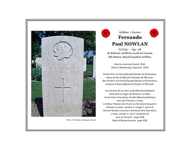 Fernando Paul NOWLAN, gunner, age 28, G/7225, 8th Battery (Moncton), 2nd Field Regiment, Royal Canadian Artillery, died on Wednesday, August 9, 1944. He was the son of Henry Nowlan and Irène (Gaudet) Nowlan of St. Anselme and husband of Sarah (Boucher) Nowlan of Moncton. He is buried in the Assisi War Cemetery, Assisi, Italy (section V, row F, grave 6).