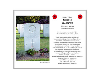 Calixte GAUVIN, private, G/28533, age 29, Calgary Highlanders, died on Wednesday, November 1, 1944. He was the son of Willie and Judith Gauvin of Fox Creek and husband of Melanie Gauvin of Dupuis Corner. Private Gauvin in buried in the Canadian War Cemetery at Bergen-op-Zoom, The Netherlands (section 10, row A, grave 4).