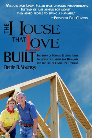House That Love Built: The Story of Millard & Linda Fuller Founders of Habitat for Humanity and The Fuller Center for Housing authored by Bettie B. Youngs of San Diego.