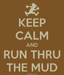 Keep Calm and Run Thru the Mud