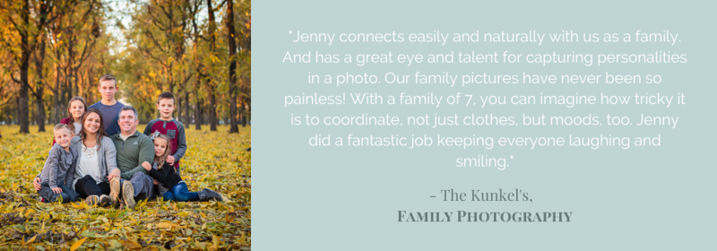 """""""Jenny has been really great working with my family. My kids are notorious for not cooperating when it comes to getting our family pictures taken and Jenny just rolls with our family. She was in and out and got the shots needed but willing to stay longer"""