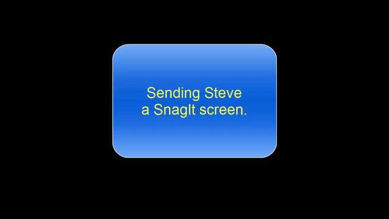 Sending a Snagit screen to Steve