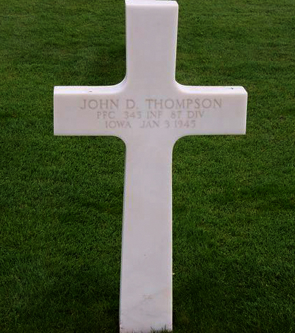 Hamm -Luxembourg<br /> <br /> JOHN D. THOMPSON - Iowa<br /> PFC 345th Infantry Regiment<br /> 87th Division<br /> Jan 3, 1945<br /> <br /> JUNE - 2007 - per email from Karen (Gorman) Baker.<br /> Her Dad (Edward J. Gorman) was in the 345th Regiment (Company G). <br /> Karen said she just received the most recent Golden Acorn News, <br /> and one of the stories reminded her husband that he had taken pictures of these grave markers while on a trip to Europe several years ago. <br /> They are from 2 different military cemeteries (Hamm in Luxembourg and St. Avold in France). <br /> <br /> There is also a photo of the 87th Division plaque at the Bastogne memorial. <br /> <br /> She wanted to pass them along in tribute....and to anyone who might be interested. <br /> If any family member of these men see this - please let us know.<br /> <br /> Thanks to wonderful people like the Gorman's - who pull out their pictures and send them to this site - for all to view.
