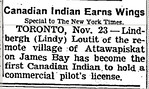 New York Times 1961 November 26 Lindbergh (Lindy) Louttit of Attawapiskat has become the first Canadian Indian to hold a commercial pilot's licence.