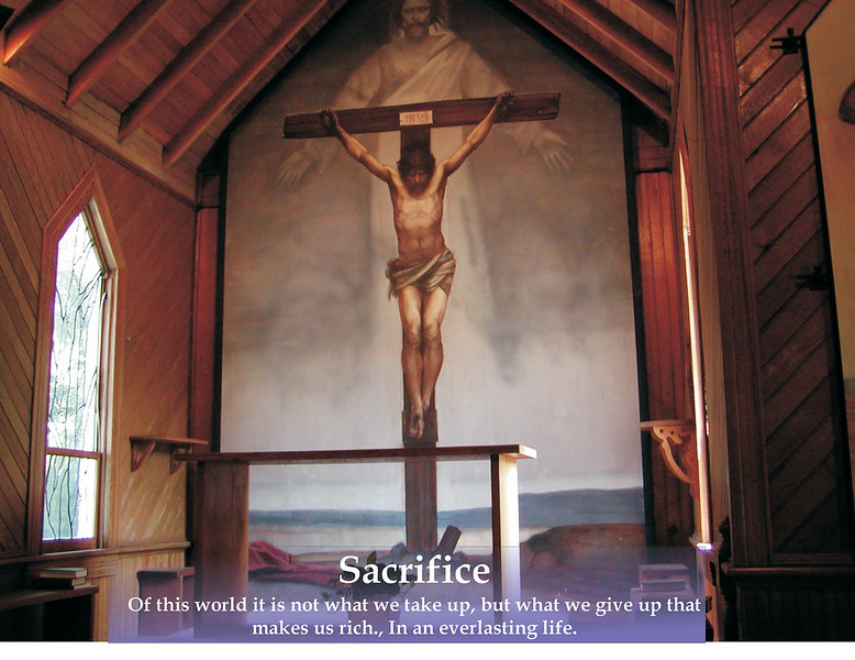 Sacrifice - Of this world it is not what we take up, but what we give up that makes us rich, in an everlasting life.