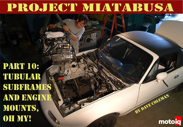 Project Miatabusa part 10 tubular subframes and engine mounts oh my!