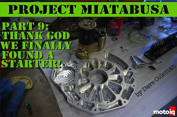 Project Miatabusa Part 9: Thank God We Finally Found a Starter