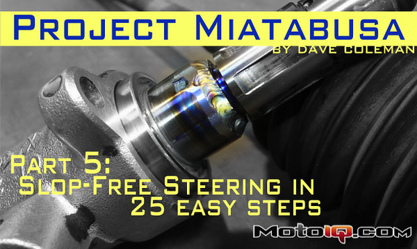 Project Miatabusa depowering the miata steering rack