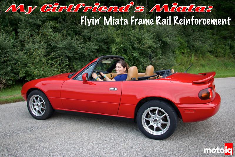 My Girlfriend's Miata: Part 1 - Flyin' Miata Frame Rail