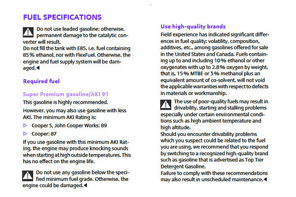 "From the 2010 MINI Cooper Owner's Manual. <br /> <br /> Talking points:<br />  - Premium, AKI 91 (Anti Knock Index), is ""highly recommended"" - but 87 AKI Regular is not expected to cause any damage to my base model Hardtop (R56).<br /> <br />  - Ethanol - up to 10% is OK.<br /> <br />  - Top Tier Detergent gasoline should be used if ""drivability problems"" are encountered. More about Top Tier Gas here:<br />  <a href=""http://www.toptiergas.com/"">http://www.toptiergas.com/</a>"