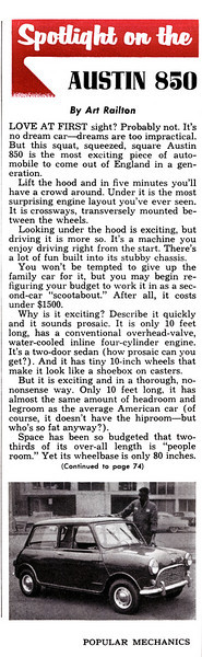 "The early Minis were sold under several different names - in America, as the Austin 850.   I'd like to share this magazine article with you - ""Spotlight on the Austin 850"" - which I scanned from a June 1960 Popular Mechanics found in my attic.  Click the image to make it big enough to read."