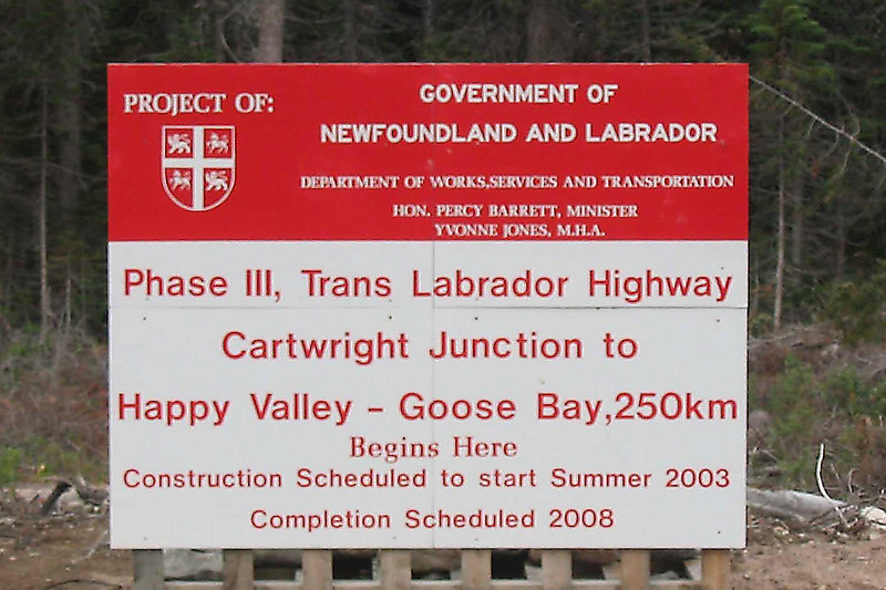 I came across this sign prior to reaching Cartwright.<br /> <br /> It appears that in a matter of years, one will no longer need to take the 12 hour ferry from Cartwright to Happy Valley-Goose Bay.<br /> <br /> But life being a bit laid back in Newfoundland & Labrador (good thing too),  this section of road has now been completed.