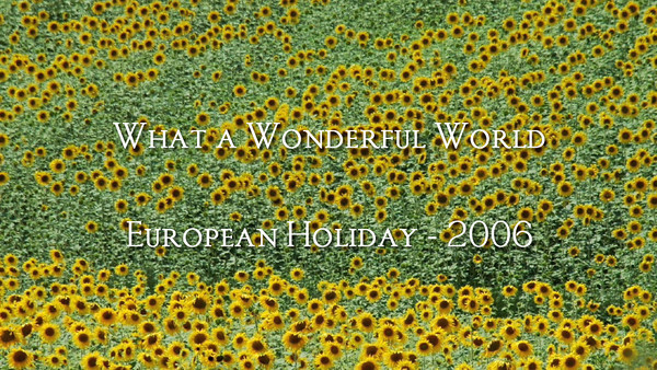 What a Wonderful World - European Holiday 2006