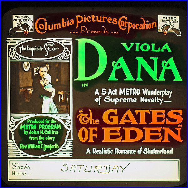 """The Gates of Eden (1916) <br /> <br /> Synopsis: """"Evelyn and her sweetheart William Bard horrify their Shaker community, which does not believe in marriage or in the perpetuity of the race, by wanting to get married. As a result, the Shakers drive William out of town, but not before Evelyn gives birth to a daughter named Eve. Evelyn soon dies, and after the Shakers inform William that Eve has died also, even though she is actually still living among them, he vows revenge on the entire community. Years later, now a wealthy businessman and determined to ruin the Shakers financially, William changes his name and returns to the community with his adopted son Rodney. Rodney meets Eve and they fall in love, but William remains relentless in his desire to destroy the community. Just as he is about to succeed, however, he finds out that Eve is really his daughter. His attitude softens instantly, and he finally approves of Rodney's romance with Eve, while also deciding to build a new and better home for the Shakers."""" - <br />  <a href=""""http://www.tcm.com/tcmdb/title.jsp?stid=492234"""">http://www.tcm.com/tcmdb/title.jsp?stid=492234</a>"""