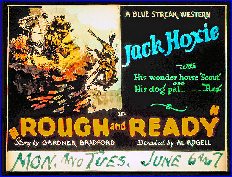 """Rough and Ready (1927<br /> <br /> ynopsis: """"Ned Raleigh, a cowboy on the Stone Ranch, is laughed at by his pal Rawhide Barton for emulating his chivalrous namesake. Manning, an eastern capitalist, agrees to make Stone a loan to pay off his mortgage if he surrenders 200 head of cattle as security; Manning, after he discovers oil on the property, conspires with Blake, Stone's foreman, to hide the stock, and thus secure the land for himself. Beth, who is in love with Ned, consents to marry Manning to save her father from ruin, but Ned, suspicious of the proceedings, saves Beth from an accident in which Manning is killed; then, with the help of his horse, Scout, Ned brings the rustlers to justice and wins the heart of Beth.""""- <a href=""""http://www.tcm.com/tcmdb/title.jsp?stid=499250"""">http://www.tcm.com/tcmdb/title.jsp?stid=499250</a>"""