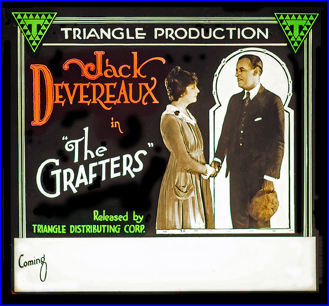 """The Grafters (1917)<br /> <br /> Synopsis: """"Jack Towne, who has just inherited one million dollars, is warned by his Uncle Mark to beware of strangers. Heedless of his uncle's advice, Jack becomes involved with Doris Ames whom he casually meets in a café. Unknown to Jack, Doris, who is in desperate need of money to pay the mortgage on her mother's house, is working for Mrs. Ames, The Menace and Laughing Louie, a gang of grafters hired by Uncle Mark to teach Jack a lesson. With the aid of the gang, Doris traps Jack in a compromising situation and then threatens blackmail. She refuses to go through with the scheme however, when she falls in love with Jack and realizes that the gang is out to blackmail him in earnest. Jack then proves the most cunning by hiring his own detectives to ensnare the grafters. Thus, he demonstrates to his uncle that he can handle his own affairs while also freeing Doris from the clutches of the crooks."""" -  <a href=""""http://www.tcm.com/tcmdb/title.jsp?stid=562635"""">http://www.tcm.com/tcmdb/title.jsp?stid=562635</a>"""