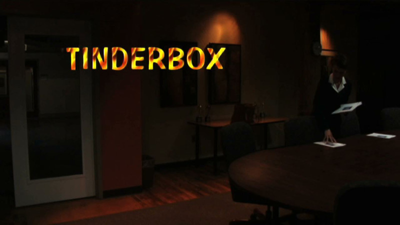 TINDERBOX, written and directed by myself<br /> <br /> NOTE, I recommend that you view this using the  IPOD/DVD setting, as the up loads used the WEB/DVD  compressions