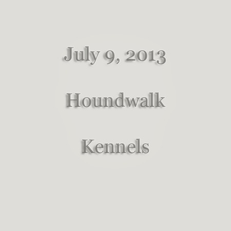 0001 - 7-9-2013 - Houndwalk - Kennels