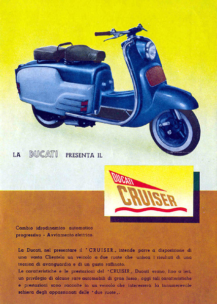 The Ducati Cruiser scooter. Produced from 1951 - 1954, the Cruiser was a fresh design from from the outside design house Ghia and no expense was spared. Among it's amazing for the time attributes it was the first 4 stroke scooter (175cc's designed by Giovanni Fiorio), first 12 volt scooter, first standard equipment electric starter scooter. <br /> Unfortunately it was heavy, mechanically complicated and ultimately unreliable due to it's innovation (the transmission in particular) and sales were weak.  Although roughly 2000 Cruisers were produced, few examples survive and even fewer actually run.....