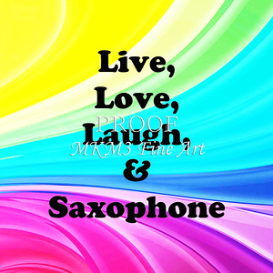 Live Love Laugh and Saxophone Poster 107