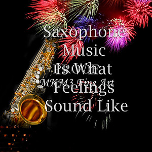Saxophone Is What Feelings Sound Like Poster 112