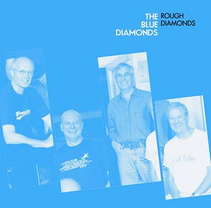 5 of 11 band nameThe Blue Diamonds and their 2008 album Rough Diamonds   submitted by Neil Burman who's in the picture Left to right: John Woolley, Neil Burman, Iain Eggeling, David Jackson.  notes  On 16th September 2008, the boys reunited in Tin Pan Alley Studios, London. We recorded the album Rough Diamonds in a little over a day and a half, having not rehearsed or played as a foursome for nearly 43 years!
