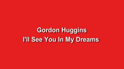 Gordon Huggins I'll See You In My Dreams