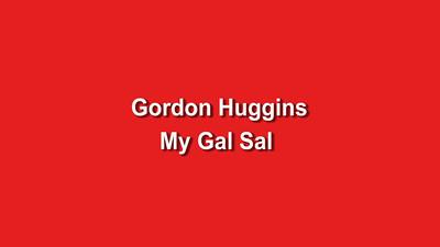 Gordon Huggins - My Gal Sal