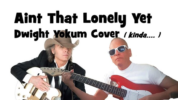 Aint That Lonely Yet/ Dwight Yokum Cover