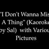 """""""Dont Want to Miss A Thing"""" (Kaoroke by Sal) by Aerosmith with Various Pictures <br /> <a href=""""https://youtu.be/QXp76HKUKpc"""">https://youtu.be/QXp76HKUKpc</a><br /> <br /> <a href=""""https://creativemusicartsy.wordpress.com/2015/06/17/music-karaoke-dont-miss-a-thing-original-by-aerosmith/"""">https://creativemusicartsy.wordpress.com/2015/06/17/music-karaoke-dont-miss-a-thing-original-by-aerosmith/</a>"""