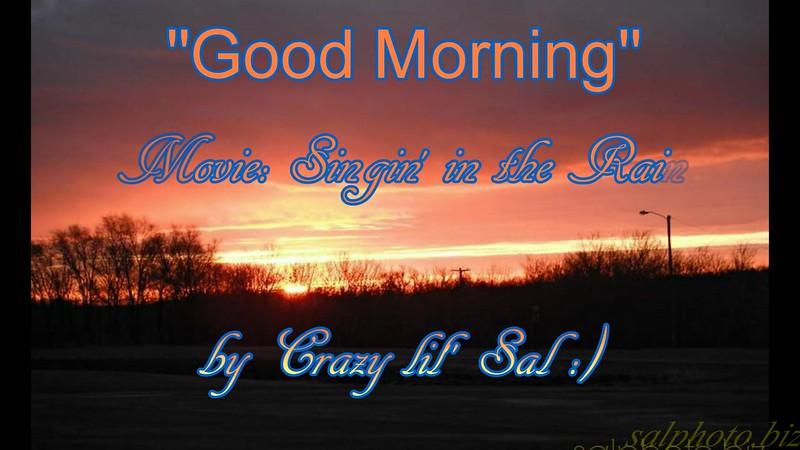 """Good Morning"" by Crazy Lil' Sal<br /> <a href=""https://youtu.be/Kiphu2S5npY"">https://youtu.be/Kiphu2S5npY</a><br /> <br /> <a href=""https://creativemusicartsy.wordpress.com/2016/11/13/music-karaoke-good-morning-by-crazy-lil-sal/"">https://creativemusicartsy.wordpress.com/2016/11/13/music-karaoke-good-morning-by-crazy-lil-sal/</a><br /> <br /> <br /> <a href=""https://salphotobiz.smugmug.com/Other/Sun-Sets/i-Gb3WGN7/A"">https://salphotobiz.smugmug.com/Other/Sun-Sets/i-Gb3WGN7/A</a>"