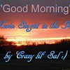 """Good Morning"" by Crazy Lil' Sal<br /> <a href=""https://youtu.be/Kiphu2S5npY"">https://youtu.be/Kiphu2S5npY</a><br /> <br /> <a href=""https://creativemusicartsy.wordpress.com/2016/11/13/music-karaoke-good-morning-by-crazy-lil-sal/"">https://creativemusicartsy.wordpress.com/2016/11/13/music-karaoke-good-morning-by-crazy-lil-sal/</a><br /> <br /> <br /> <a href=""https://salphotobiz.smugmug.com/Other/Sun-Sets/i-Gb3WGN7/A"">https://salphotobiz.smugmug.com/Other/Sun-Sets/i-Gb3WGN7/A</a>"