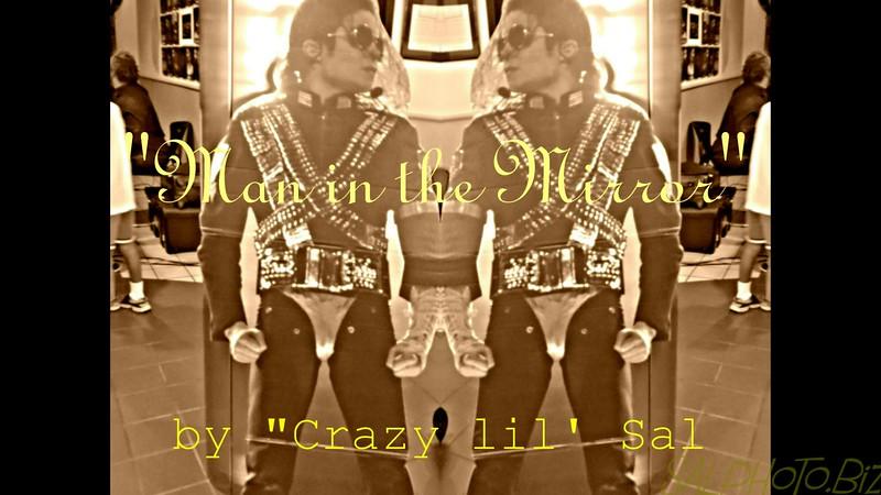 """Man in the Mirror"" (MJ) by Crazy lil' Sal<br /> <a href=""https://youtu.be/4re8U47d8Z4"">https://youtu.be/4re8U47d8Z4</a><br /> <br /> Michael Jackson - Man In The Mirror <br /> <a href=""https://youtu.be/PivWY9wn5ps"">https://youtu.be/PivWY9wn5ps</a><br /> <br /> Michael Jackson Man in the mirror Grammy Awards 1988 Remastered HD <br /> <a href=""https://youtu.be/ljpl0neGk2Q"">https://youtu.be/ljpl0neGk2Q</a><br /> Michael Jackson - Man in the mirror Dangerous Tour 1992 (LIVE in Bucharest,Romania) <br /> <a href=""https://youtu.be/b8ajkPp75PQ"">https://youtu.be/b8ajkPp75PQ</a><br /> <br /> <br /> <a href=""https://creativemusicartsy.wordpress.com/2016/08/14/music-karaoke-man-in-the-mirror-by-mj-crazy-lil-sal/"">https://creativemusicartsy.wordpress.com/2016/08/14/music-karaoke-man-in-the-mirror-by-mj-crazy-lil-sal/</a><br /> <br /> #instagram @creativemusicartsy<br /> <br /> <a href=""https://salphotobiz.smugmug.com/Events/JOSHUAS-GOLDEN-BIRTHDAY-PARTY/n-2qRtXw/i-BHZT3w7"">https://salphotobiz.smugmug.com/Events/JOSHUAS-GOLDEN-BIRTHDAY-PARTY/n-2qRtXw/i-BHZT3w7</a>"