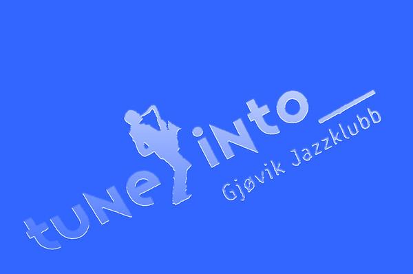 TUNE INTO  -  GJØVIK JAZZKLUBB