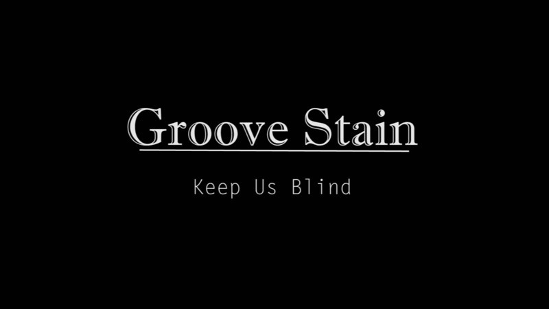 Keep Us Blind - Groove Stain