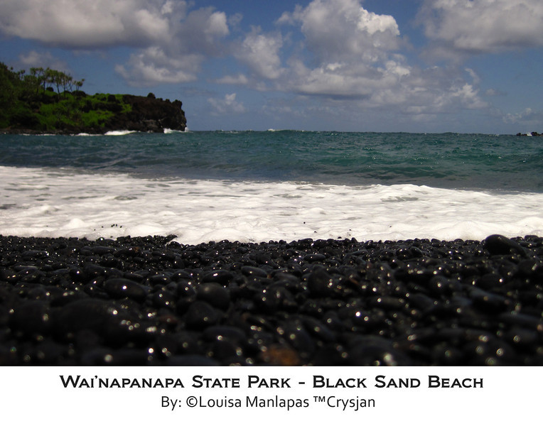 This is the Black Sand Beach at Wai'napanapa State Park, Maui Hawaii.  (shhh...  it is actually Black Pebbles)