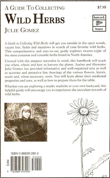 """""""A Guide to Collecting Wild Herbs""""--Order your copy at:  <a href=""""http://www.amazon.com/Guide-Collecting-Herbs-Julie-Gomez/dp/0888393903/ref=sr_1_5?s=books&ie=UTF8&qid=1333673494&sr=1-5"""">http://www.amazon.com/Guide-Collecting-Herbs-Julie-Gomez/dp/0888393903/ref=sr_1_5?s=books&ie=UTF8&qid=1333673494&sr=1-5</a>"""