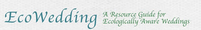 """Here's a great resource for ecologically aware wedding planning:  <br /> <a href=""""http://www.ecowedding.org/"""">http://www.ecowedding.org/</a>"""