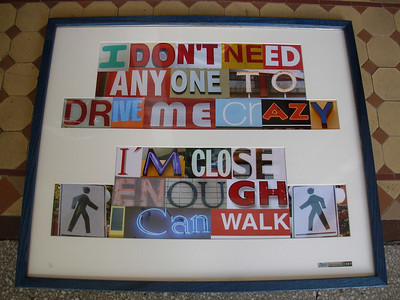 I don't need anyone to drive me crazy. I'm close enough; I can walk.  1/4, collection of the artist