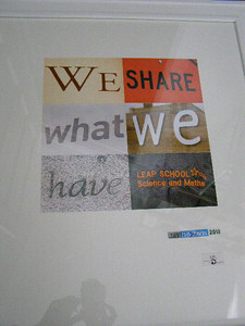We share what we have. This is frequently said at Leap Schools of Science and Maths in Cape Town, South Africa where I was a volunteer in July and August 2009. One-of-a-kind, donated to Teach With Africa silent auction 2010, where it raised $125