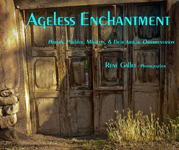""" Ageless Enchantment ""  Portals, Pueblos, Missions, & Their Artistic Ornamentation of Northern New Mexico  Published September, 2010  Coffee Table Book - 120 pages -- premium luster paper -- color   Preview the entire book here"