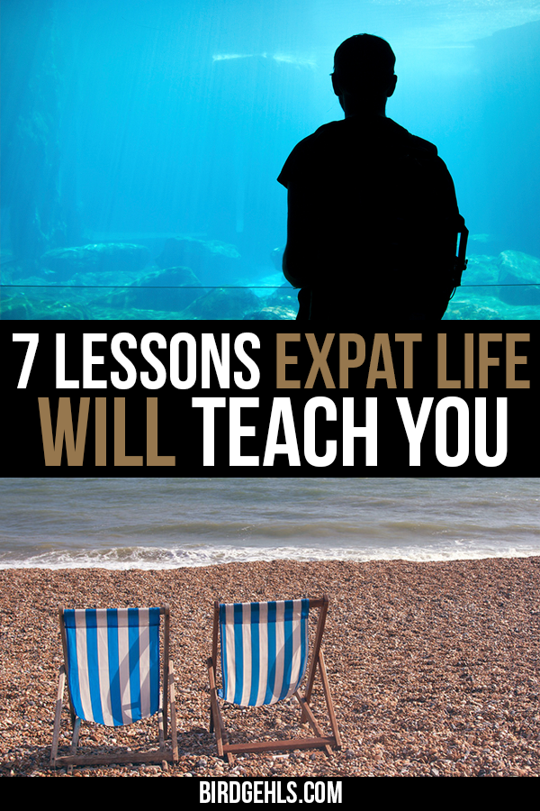 How to live in the moment, weather the bad and be comfortable in your own skin. Here are seven lessons expat life will teach you. / Living Abroad / Moving Overseas / #ExpatLife / #Expat /