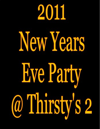 2011 New Years Eve Party @ Thirsty's 2