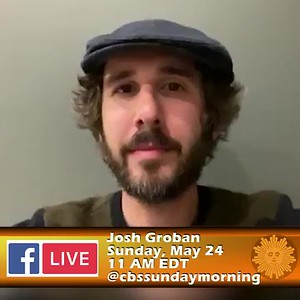 5/21/20 - josh groban @joshgroban · 3h I'll be on @CBSSunday  this Sunday morning and doing a Facebook Live chat right after. I love this show and I'm so happy to be on it and to share a (very) new song I wrote recently. See you Sunday.  🌞  - JG