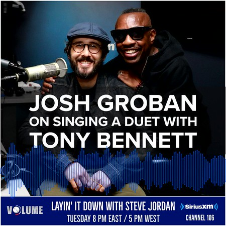 5/13/19 -  SiriusXM VOLUME ‏Verified account @siriusxmvolume  On the next episode of Layin' It Down: Steve Jordan chats with @joshgroban about his journey to become a singer-songwriter and the most memorable moments of his career, like the time he sang a duet with @itstonybennett!