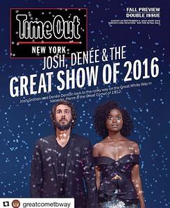 joshgroban   8/23/16  What an honor to share the cover of @timeoutnewyork with @deneebenton (with a B!!)....Its getting closer. Are you excited? I'm excited. #thecometiscoming