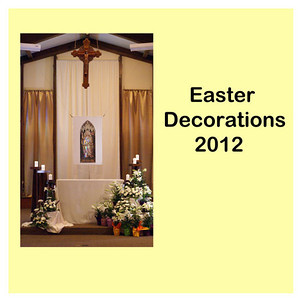 Easter Decorations 2012 - St. Thomas More Newman Parish