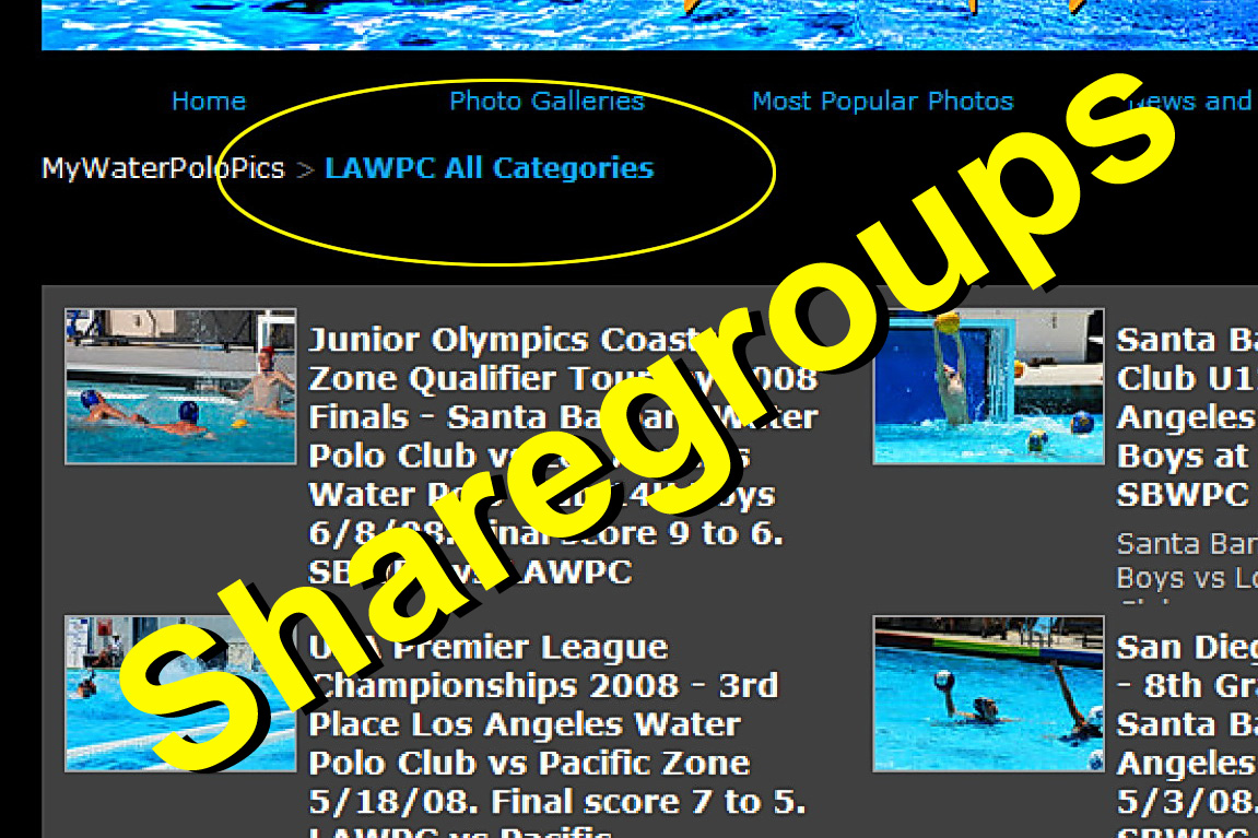 "The Masters Nationals 2008 link below is called a Sharegroup.  We can set those up for your team or tournament. Here's a sample link to all gallery categories for <a href=""/share/nkVzOuBqXOaVI"">Los Angeles Water Polo Club</a>.   Sharegroup links are perfect for posting on your Team Web Site rather than a bunch of gallery links. When you open your link it will show all of your team's galleries.    Sharegroups have been added to the dropdown navigation list under Photo Galleries. If you've got parents taking photos and you have enough galleries we can even create custom Sharegroups for specific teams within your Club like we have for the <a href=""/share/aJI9XKzz8aNj6"">Santa Barbara U14 Boys</a>.  6/30/08"