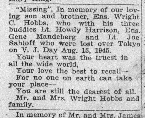 """On the anniversary of Hobbs' birth and death, his mom put an announcement in the newspaper in memory of her son. Kokomo native Ensign Wright """"Billy"""" Hobbs was one of the last four men to die in World War II in the final Pacific air battle on August 15, 1945. Hobbs' story is the subject of a new book by John Wukovits called Dogfight Over Tokyo.<br /> Kelly Lafferty Gerber   Kokomo Tribune"""